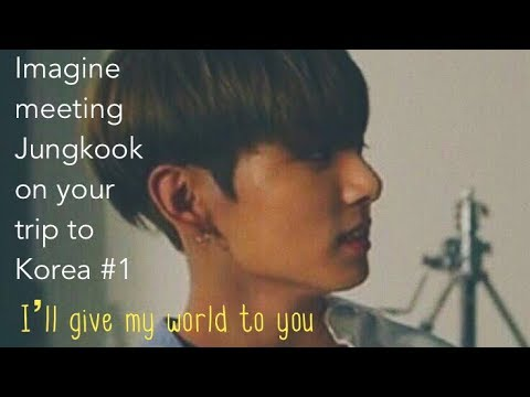 Imagine Meeting Jungkook On Your Trip To Korea #1 (Boyfriend Imagine)