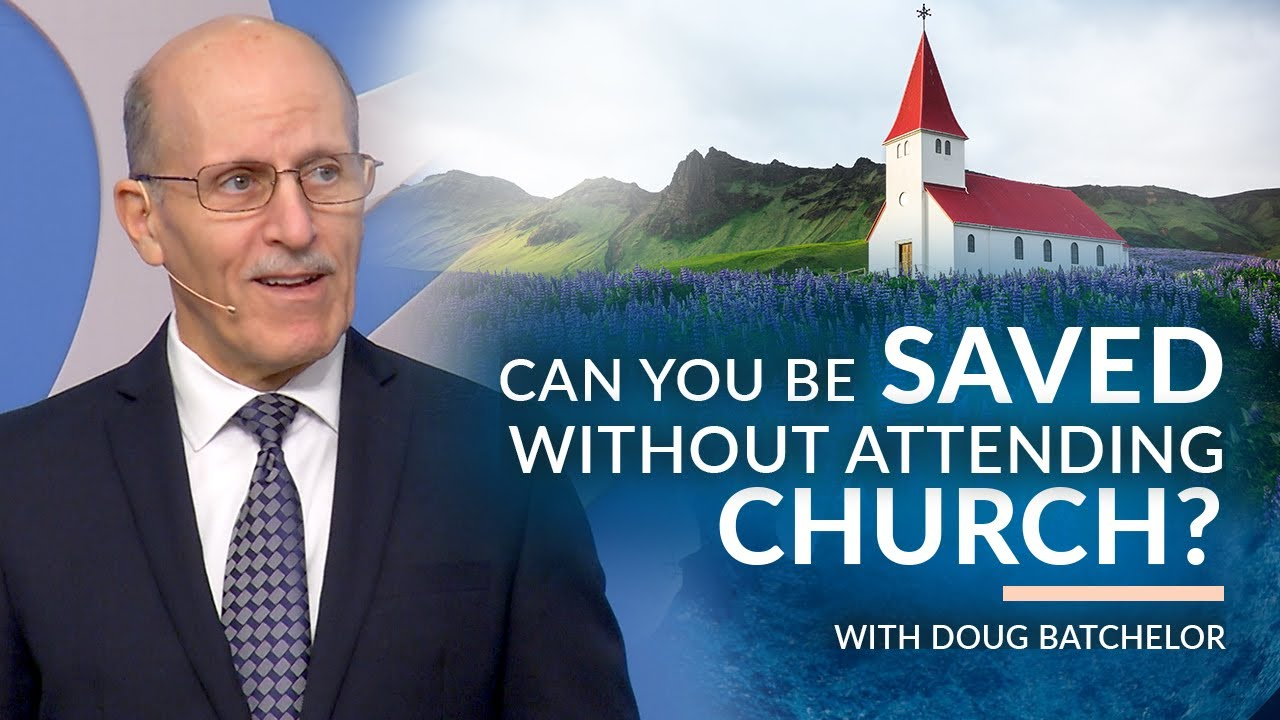 """Can You Be Saved Without Attending Church"" with Doug Batchelor"