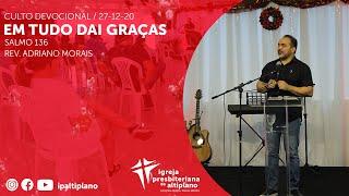 Em Tudo Dai Graças - Culto Devocional - IP Altiplano - 27/12