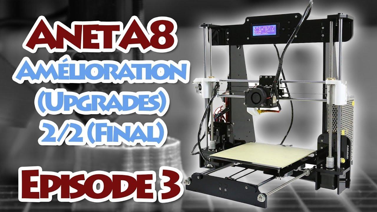 Imprimante 3D Anet A8 - Améliorations (Upgrade) 2/2 - Épisode 3 (Final)