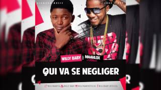 WILLY BABY feat MAAHLOX le vibeur -QUI VA SE NEGLIGER