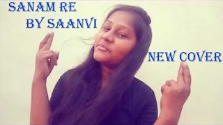 Sanam re by Saanvi [New Female Cover]