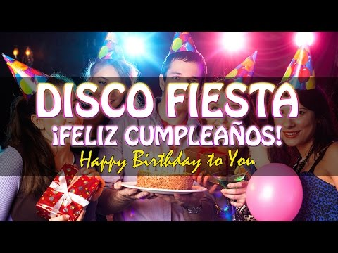 ¡Feliz Cumpleaños! DISCO FIESTA, Birthday Songs, Funny Birthday Party, Cumpleaños Feliz