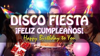"Happy birthday songs!! DISCO FIESTA Cumpleaños feliz / happy birthday party ""Let"