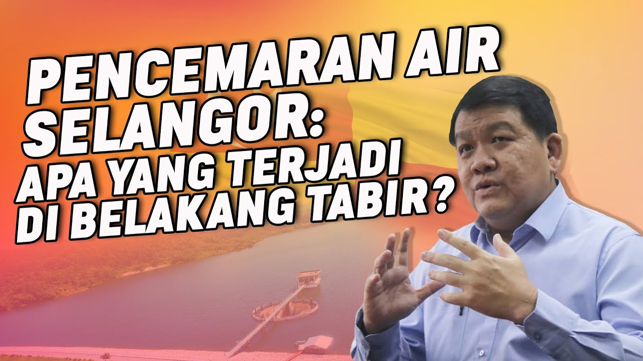 Pencemaran Air Selangor: Apa Terjadi Di Belakang Tabir?