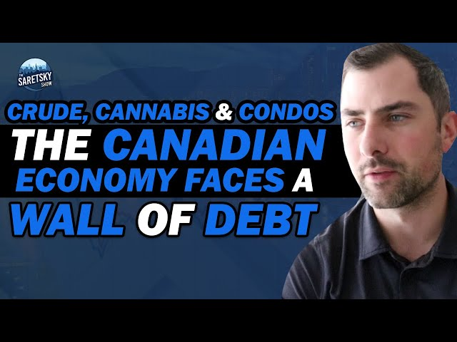 Crude, Cannabis & Condos - The Canadian Economy Faces a Wall of Debt