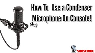 How to use any condenser mic on xbox/ps4