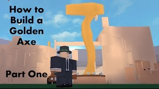 How to Build a Golden Axe! Lumber Tycoon 2   Part 1