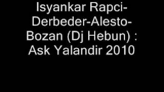 Isyankar Rapci-Derbeder-Alesto-Bozan (Dj Hebun)  Ask Yalandir 2010