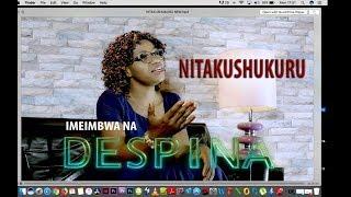 NITAKUSHUKURU_Utunzi wa John Mgandu: Mwimbaji: Despina Mdende