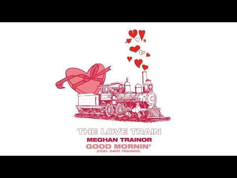MEGHAN TRAINOR - GOOD MORNIN' (Audio) ft. GARY TRAINOR Mp3