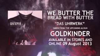 We Butter The Bread With Butter - Das Uhrwerk (NEW SONG)