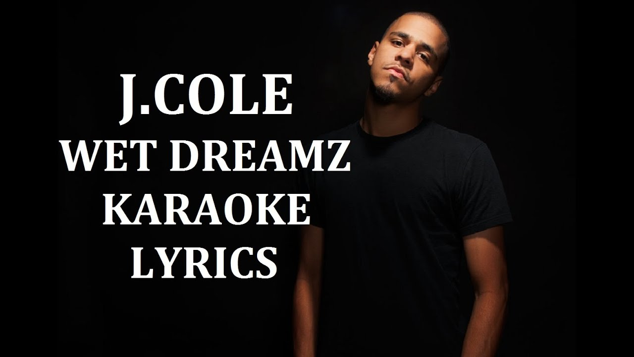 J. COLE - WET DREAMZ KARAOKE VERSION LYRICS - YouTube