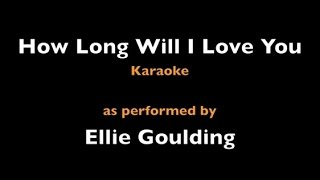 How Long Will I Love You - Ellie Goulding - Karaoke - Instrumental