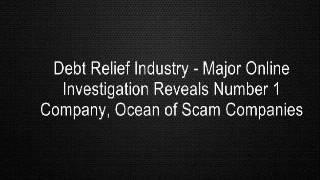 Debt Relief Industry - Major Online Investigation Reveals Number 1 Company, Ocean of Scam Companies