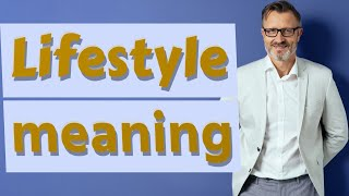 Lifestyle | Meaning of lifestyle