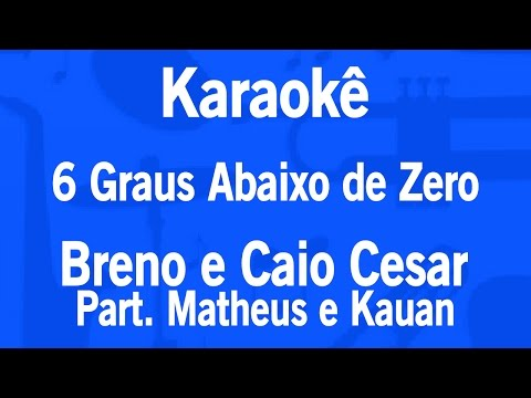 Karaokê 6 Graus Abaixo de Zero - Breno e Caio Cesar Part. Matheus e Kauan