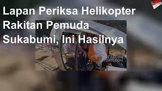 Lapan Periksa Helikopter Rakitan Pemuda Sukabumi