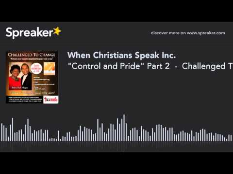 """""""Control and Pride"""" Part 2  -  Challenged To Change with Pastor Paul Morgan"""