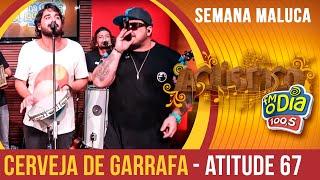 Cerveja de Garrafa - Atitude 67 (Semana Maluca 2018)