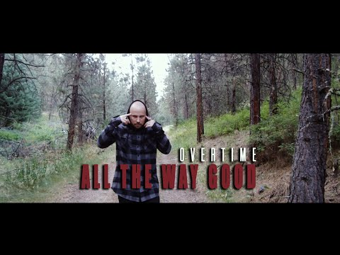 OverTime - All The Way Good (Official Video)