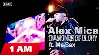 Alex Mica - Diamonds of Glory ft. Mr. Sax
