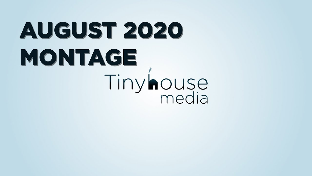 Tinyhouse Media August 2020 Montage