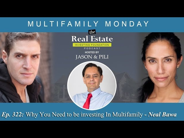 Ep. 322: Why You Need to be investing In Multifamily - Neal Bawa