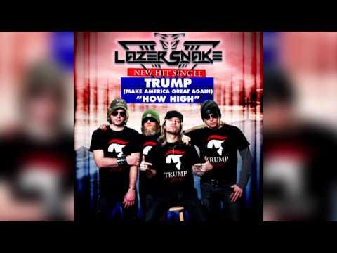"""LazerSnake - Trump (Make America Great Again) """"How High"""""""