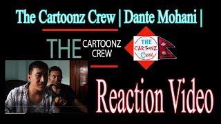 The Cartoonz Crew | Dante Mohani | Sachin Phuyal | (Official Music Video 2018) : Reaction Video