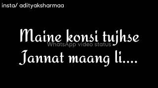 Maine Kon Si Tujhse Jannat Mang Li / Best Whstapp Status