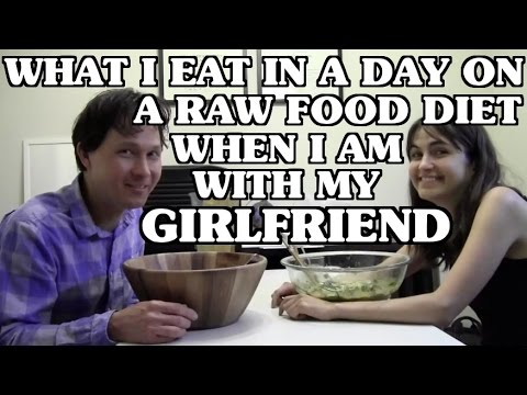 What I Eat in a Day on a Raw Food Diet when I'm with my Girlfriend