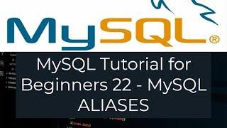MySQL Tutorial for Beginners 22 - MySQL ALIASES