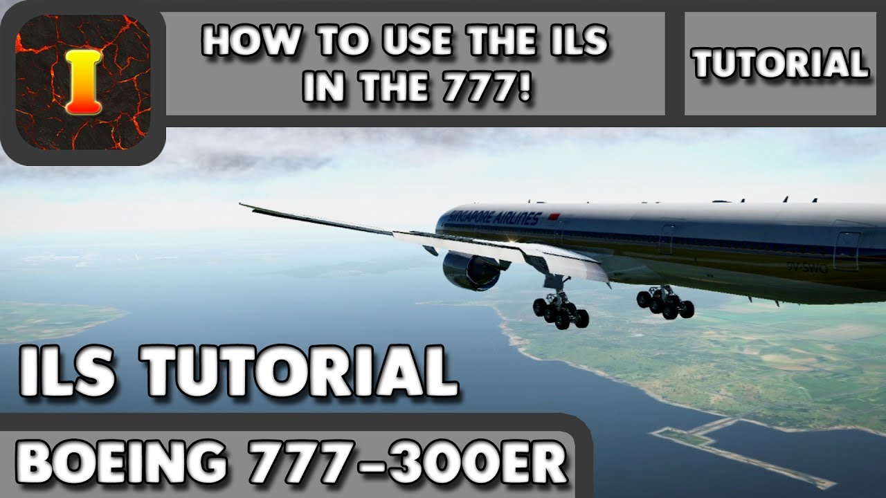 [XP11] [FF777] [Tutorial] | How to use ILS in the 777!
