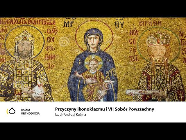 Przyczyny ikonoklazmu i VII Sobór Powszechny - ks. dr Andrzej Kuźma