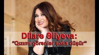 """Dilarə Əliyeva: """"Qızımı görənlər şoka düşür"""""""