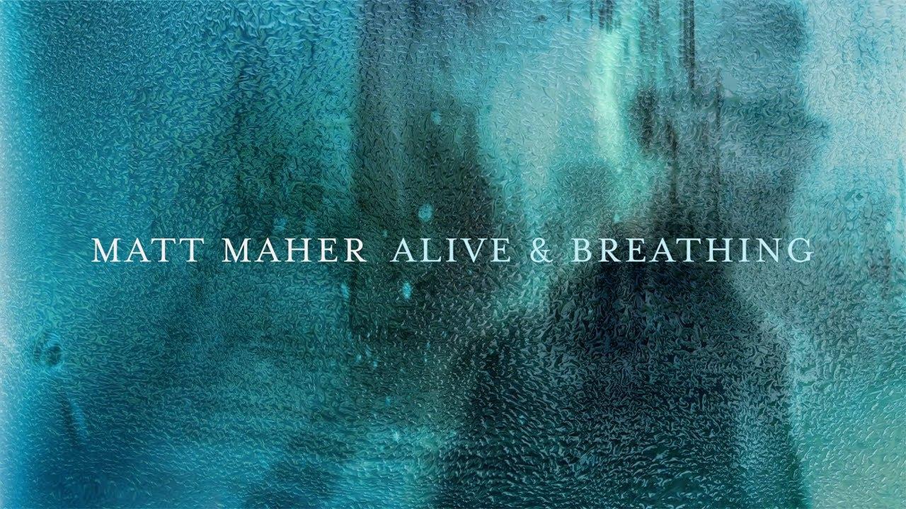 Alive & Breathing, Matt Maher