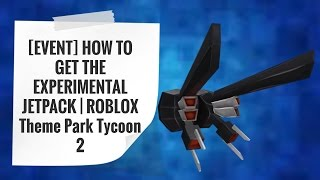 [EVENT] HOW TO GET THE EXPERIMENTAL JETPACK | ROBLOX Theme Park Tycoon 2