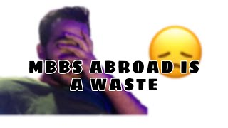MBBS Abroad is a WASTE || DOCTOR DOCTOR ||