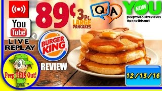 Burger King® | 89 Cent Pancakes Review with Q&A! Peep THIS Out! 🔴 LIVE STREAM REPLAY 12-13-16 🎙📹
