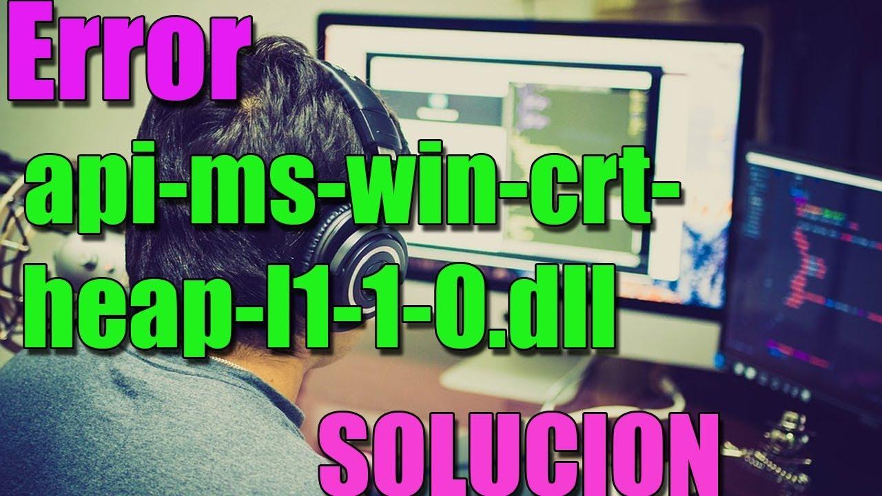 Error falta api-ms-win-crt-heap-l1-1-0.dll en Windows 10/8/7 I SOLUCIÓN 2018