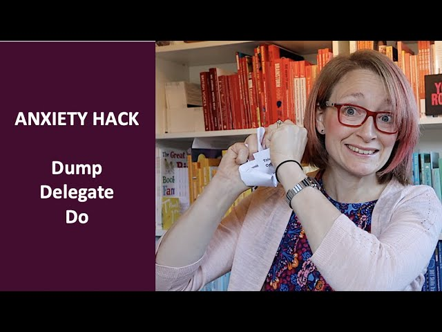 ANXIETY HACK | Dump, Delegate, Do