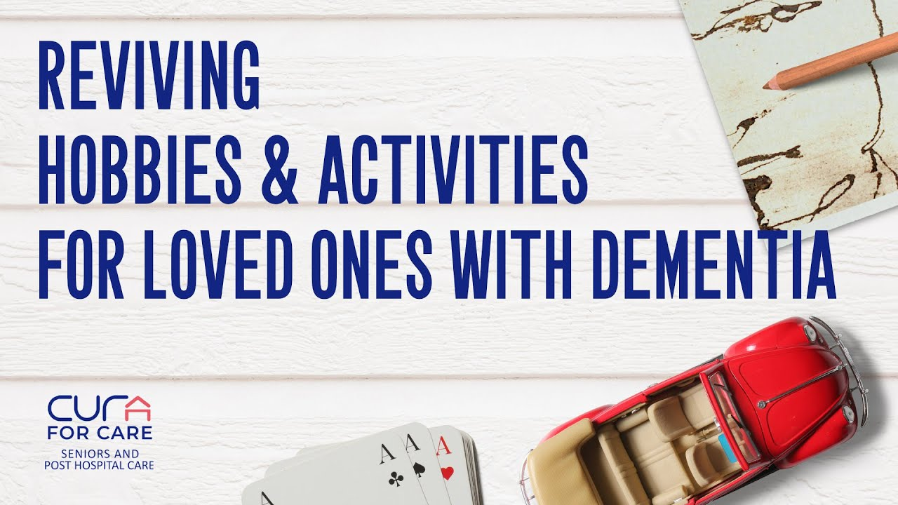 Reviving Hobbies & Activities for Loved Ones with Dementia