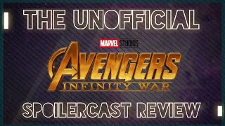 The Unofficial Avengers: Infinity War Review Spoilercast! **MOURN WITH US**
