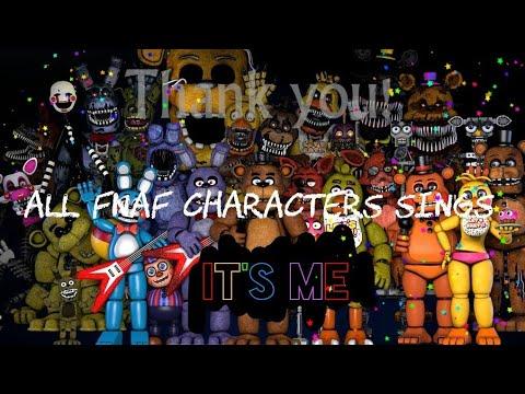 All FNAF Characters Sings It's Me