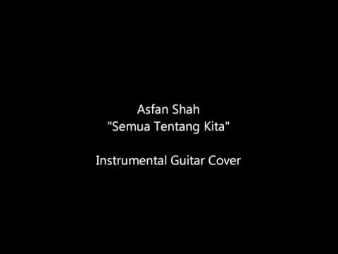 Asfan Shah - Semua Tentang Kita (Instrumental Guitar Cover)