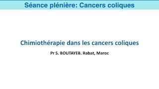 6. Chimiothérapie dans les cancers du colon. Pr S. Boutayeb (Rabat, Maroc)