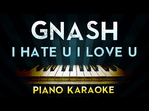Gnash - i hate u i love u (feat. olivia o'brien)   Piano Karaoke Instrumental Lyrics Cover