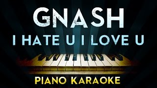Gnash - i hate u i love u (feat. olivia o'brien) | Piano Karaoke Instrumental Lyrics Cover