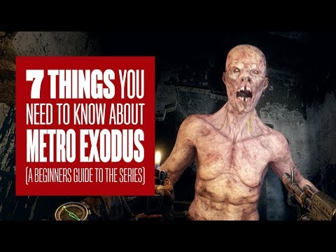 7 Things You Need To Know About Metro Exodus - A Beginners Guide To The Metro Games